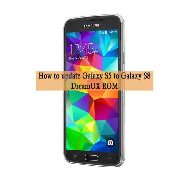 How to update Galaxy S5 to Galaxy S8 DreamUX ROM