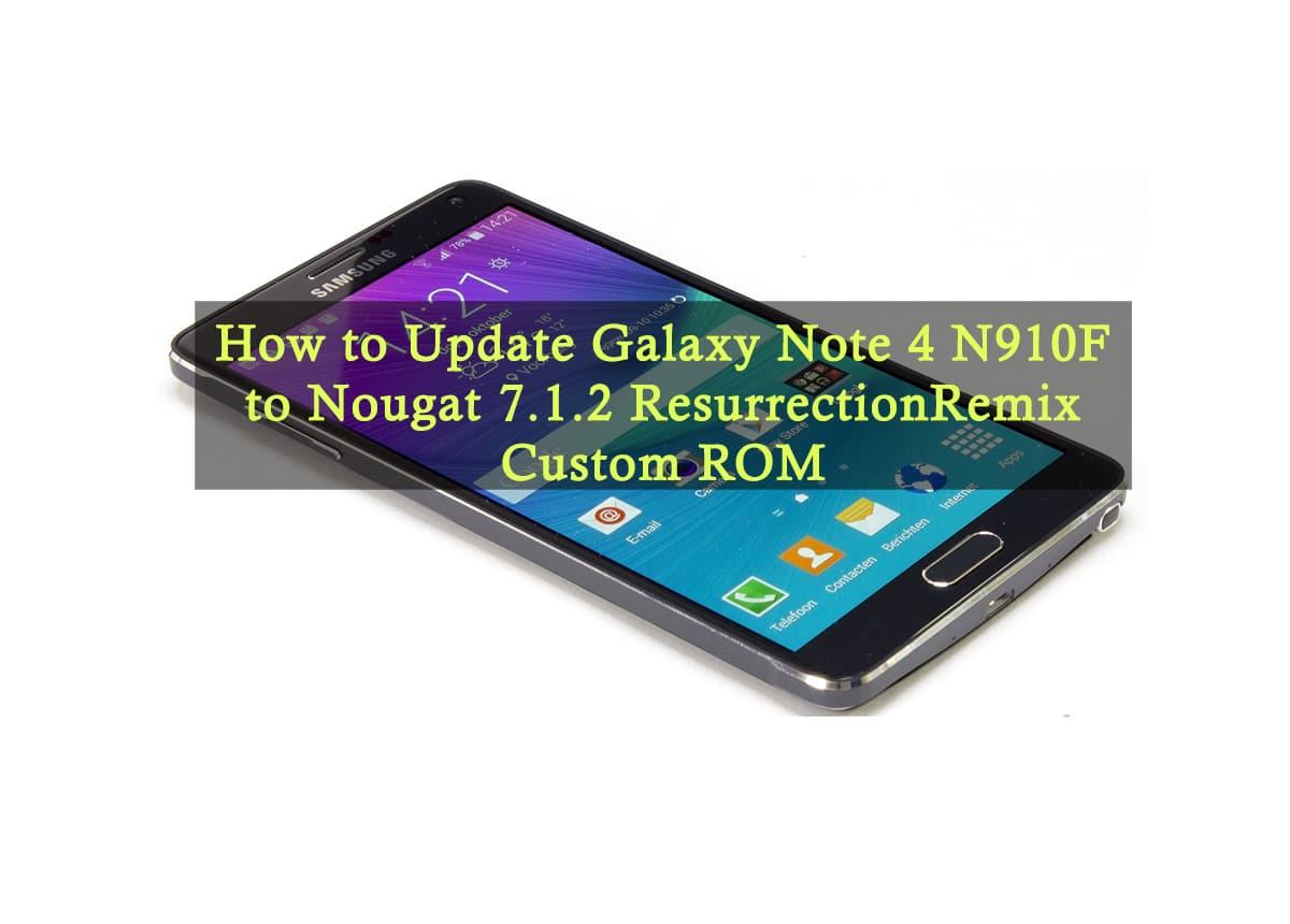 How to Update Galaxy Note 4 N910F to Nougat 7.1.2 ResurrectionRemix Custom ROM