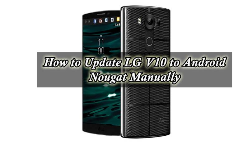 How to Update LG V10 to Android Nougat Manually
