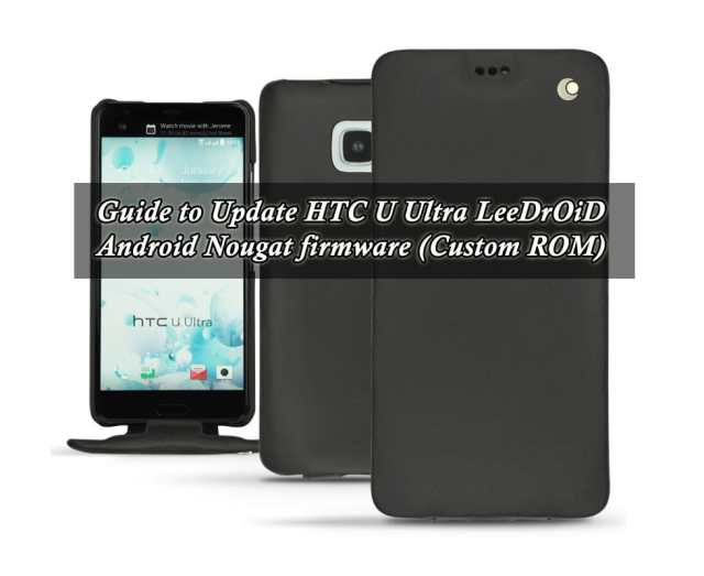 Guide to Update HTC U Ultra LeeDrOiD Android Nougat firmware (Custom ROM)