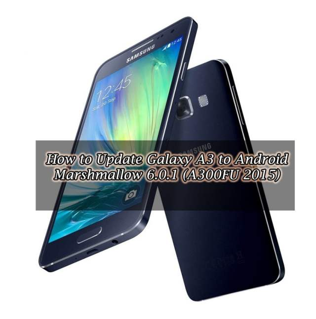 How to Update Galaxy A3 to Android Marshmallow 6.0.1 (A300FU 2015)