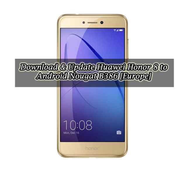 Download & Update Huawei Honor 8 to Android Nougat B386 [Europe]