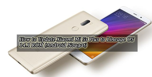 Update Xiaomi Mi 5s Plus to Lineage OS 14.1 ROM