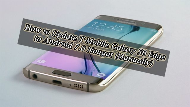 How to Update T-Mobile Galaxy S6 Edge to Android Nougat 7.0 (Manually)