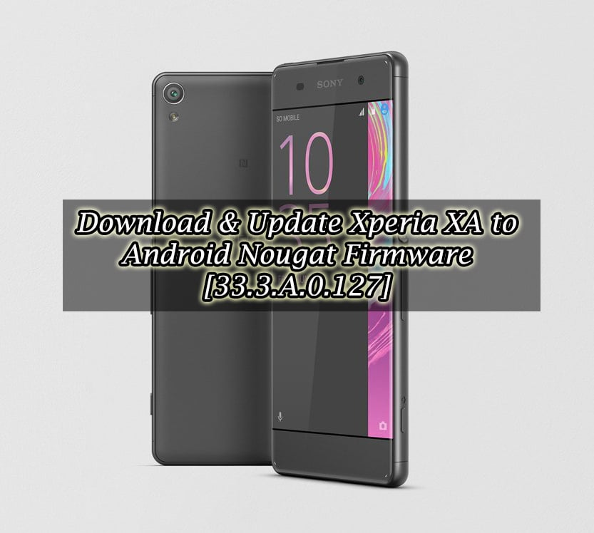 Download & Update Xperia XA to Android Nougat Firmware [33.3.A.0.127]