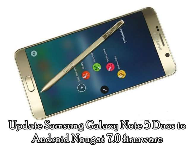 How to Update Samsung Galaxy Note 5 Duos to Android Nougat 7.0 firmware