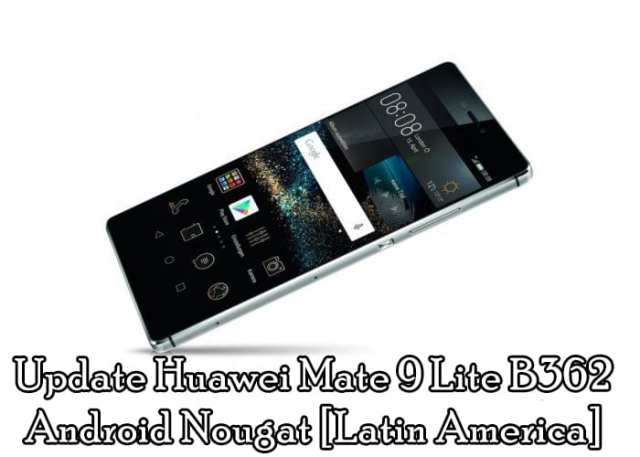 Download & Update Huawei Mate 9 Lite B362 Android Nougat [Latin America]