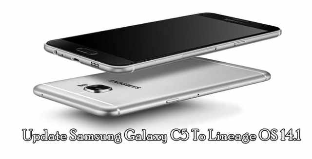 How To Update Galaxy C5 To Android Nougat With Lineage OS 14.1 Custom ROM