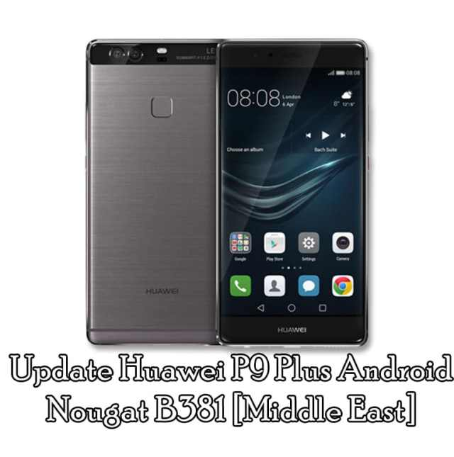 Update Huawei P9 Plus Android Nougat B381 [Middle East]