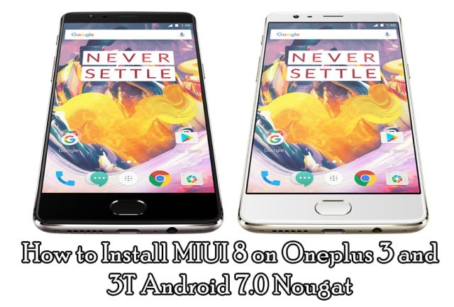 How to Install MIUI 8 on Oneplus 3 and 3T Android 7.0 Nougat