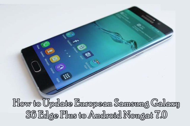 How to Update European Samsung Galaxy S6 Edge Plus to Android Nougat 7.0