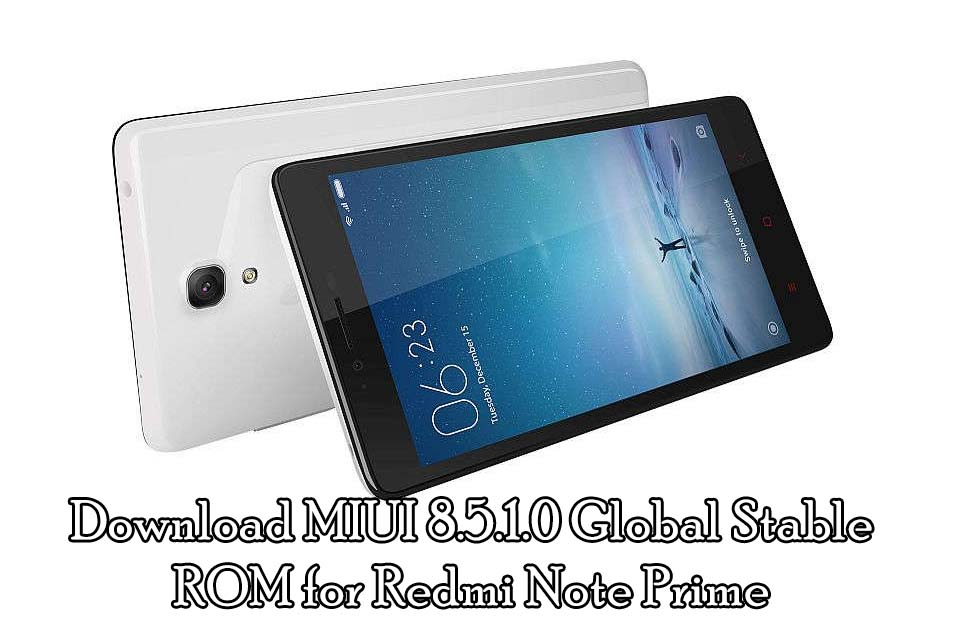Download MIUI 8 5 1 0 Global Stable ROM for Redmi Note Prime