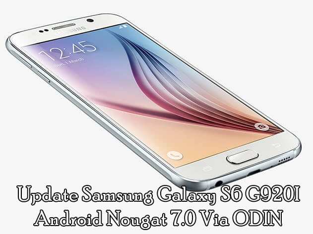 Update Samsung Galaxy S6 Android Nougat 7.0 Via ODIN