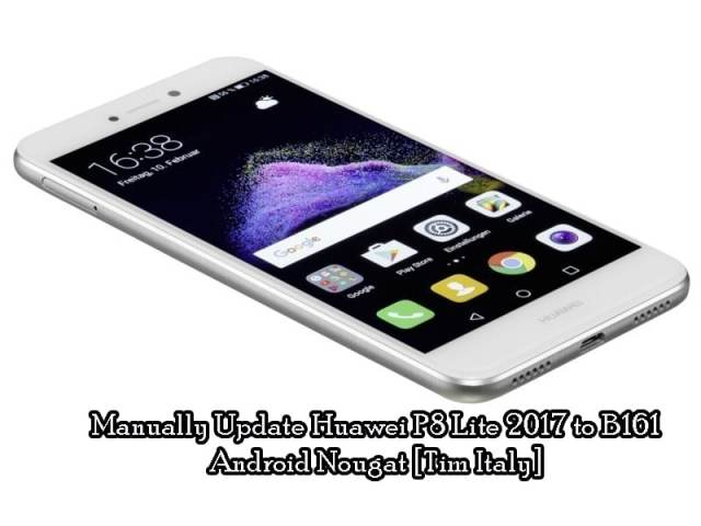 Manually Update Huawei P8 Lite 2017 to B161 Android Nougat [Tim Italy]