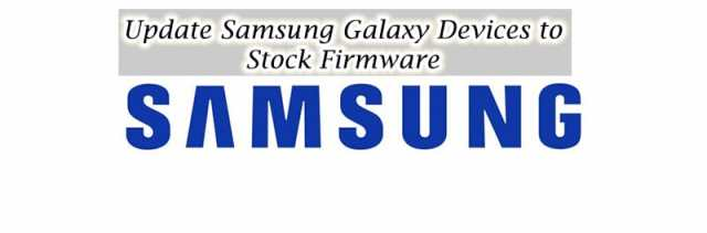 HOW TO UPDATE SAMSUNG GALAXY DEVICES TO STOCK FIRMWARE VIA ODIN TOOL