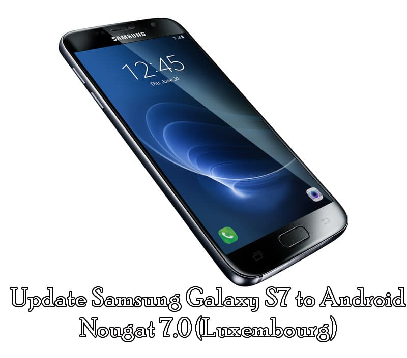 Update Samsung Galaxy S7 Nougat 7.0 (Luxembourg) [How To]
