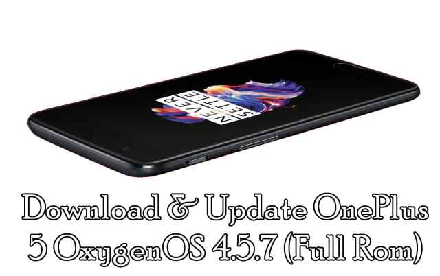 Download & Update OnePlus 5 OxygenOS 4.5.7 (Full Rom)