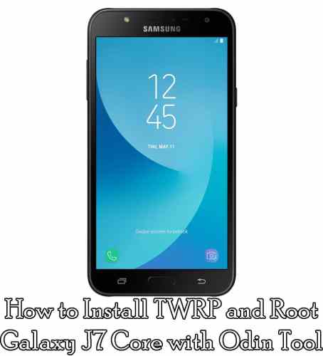 How to install TWRP and Root Galaxy J7 Core with Odin Tool