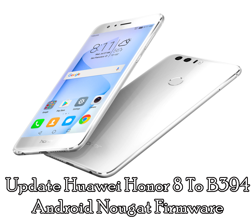 Update Huawei Honor 8 To B394 Android Nougat Firmware