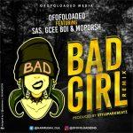 Ofofoloaded Ft. Sas, Gcee Boi & Moporsh – Bad Girl Remix