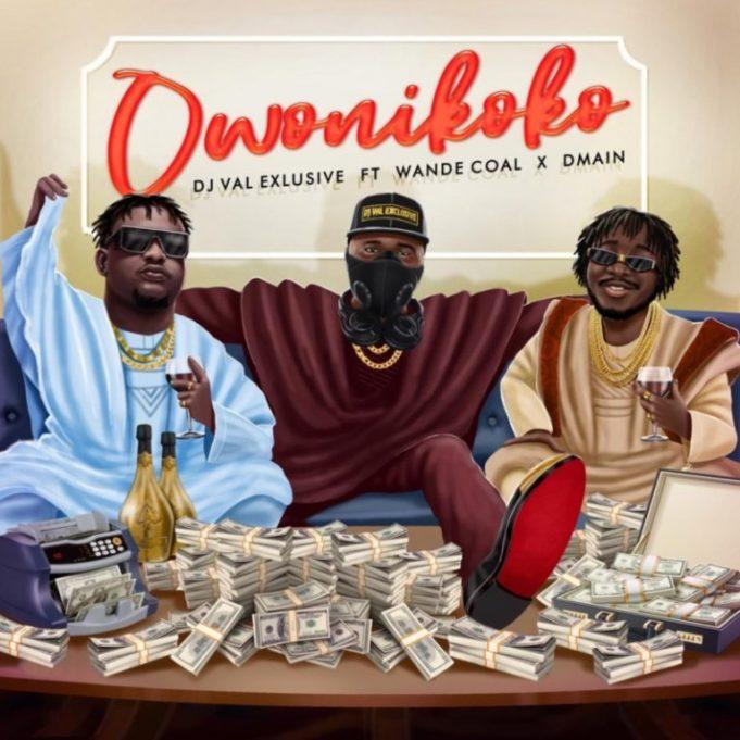 DJ Val Exclusive – Owo Ni Koko Ft. Wande Coal & Dmain