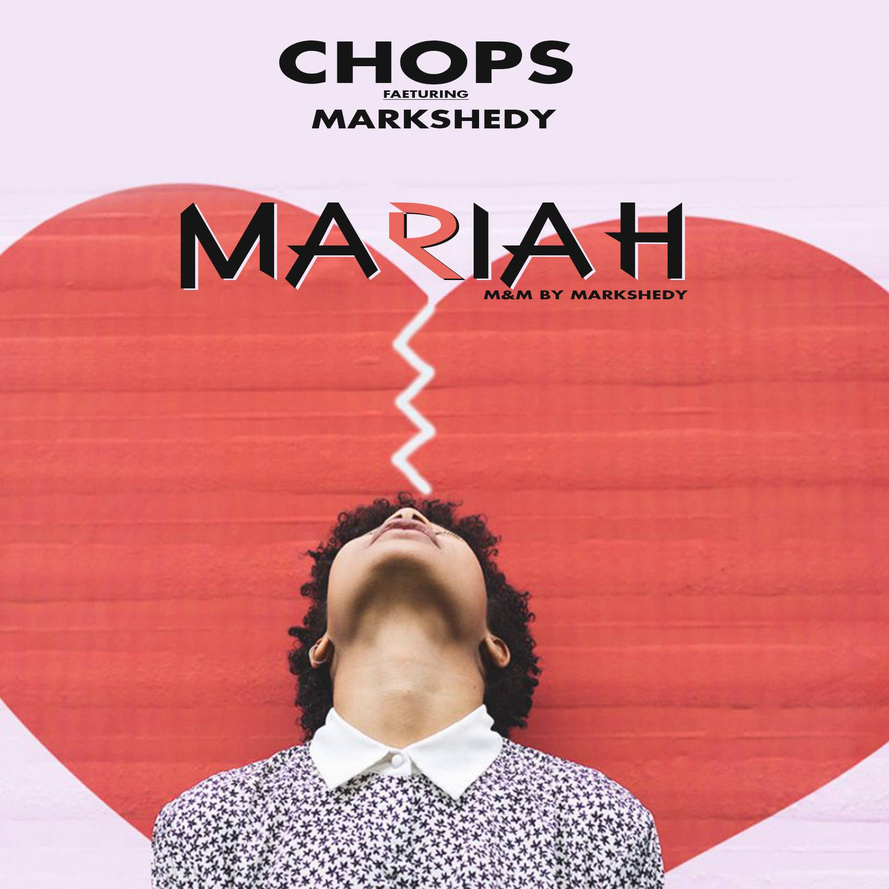 Chops ft. Markshedy – Mariah