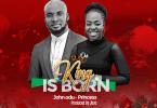 John Odu ft. Princess – Our King Is Born