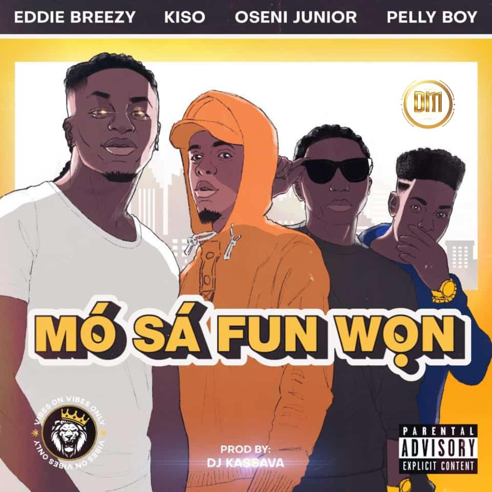 Eddie Breezy – Mo Sa Fun Won ft. Kiso, Oseni Junior, Pelly Boy