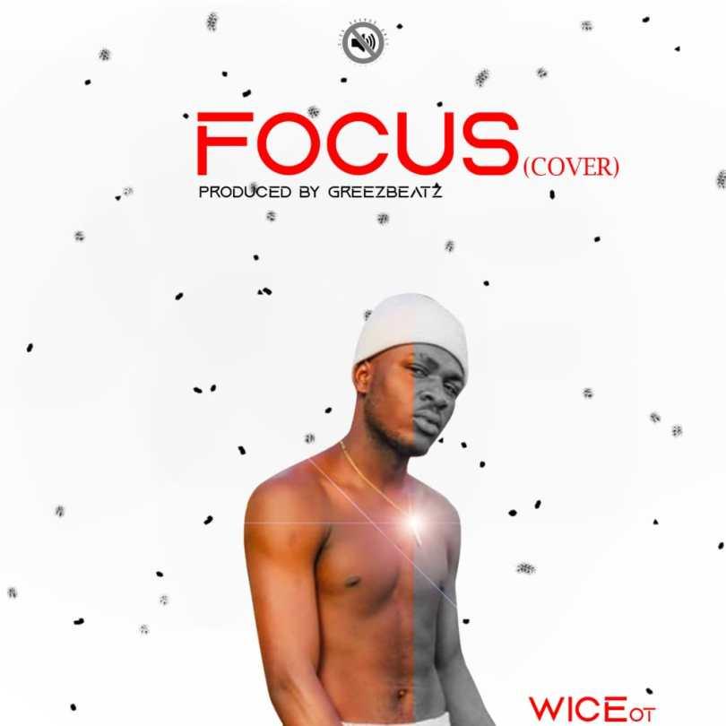 Wice OT – Focus (Joeboy Cover)