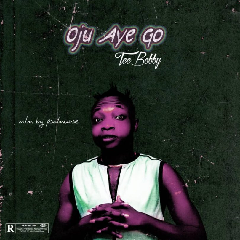 Tee Bobby – Oju Aye Go ( O.AG)