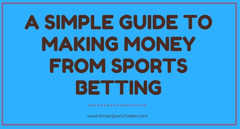 A Simple Guide To Making Money From Sports Betting -