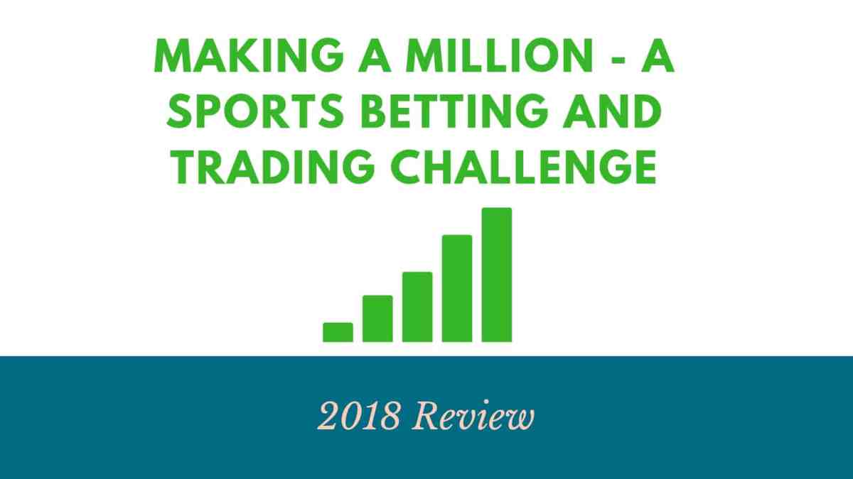 2018 Review - Making A Million From Sports Betting And Trading