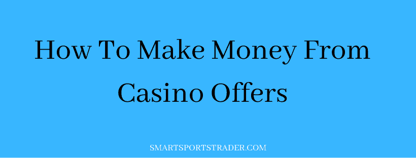 How To Make Money From Casino Offers