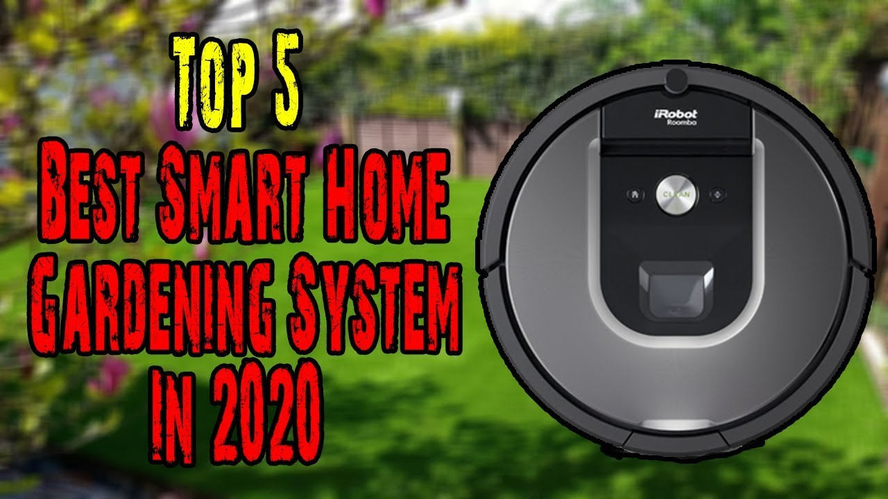 Top 5 Best Smart Home Gardening System Gadgets You Can Buy In 2020