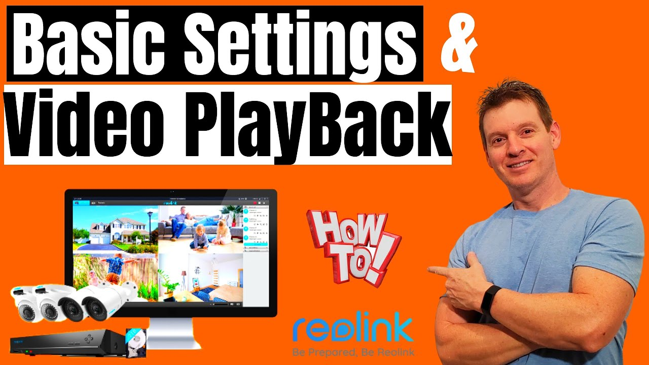 REOLINK CLIENT SOFTWARE - BASIC SETTINGS & VIDEO PLAYBACK - HOW T...
