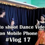How to shoot dance video on mobile phone | For Beginners | Vlog 17