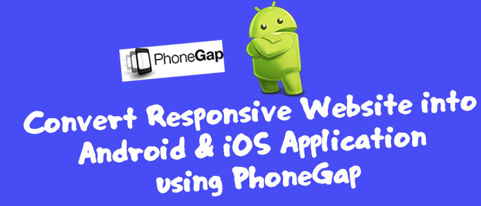 How to Convert Responsive Website into Android & iOS Application using PhoneGap