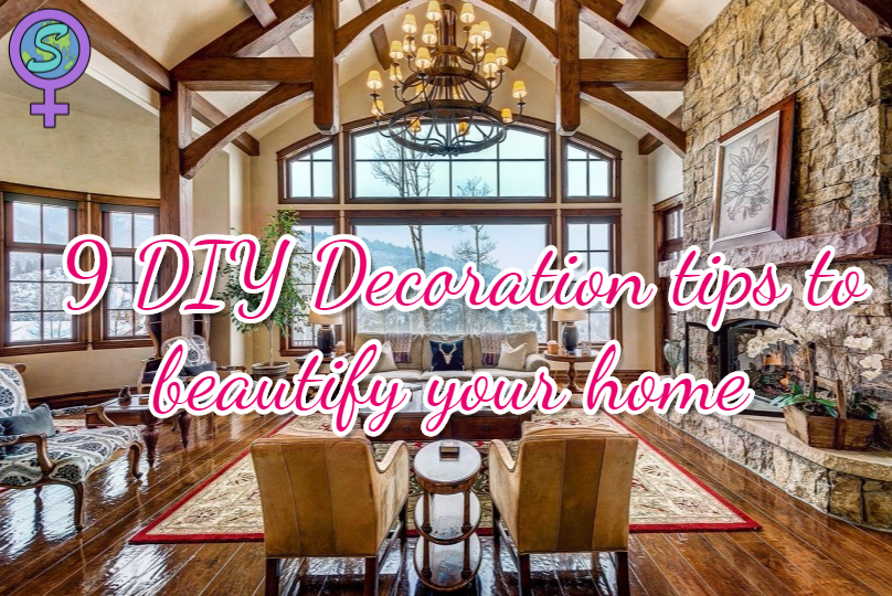 9 DIY Decoration Tips To Beautify Your Home