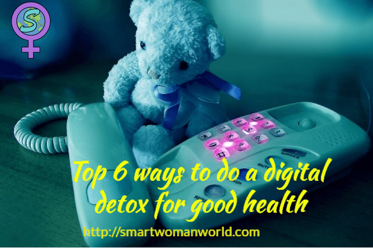 Top 6 Ways To Do A Digital Detox For Good Health