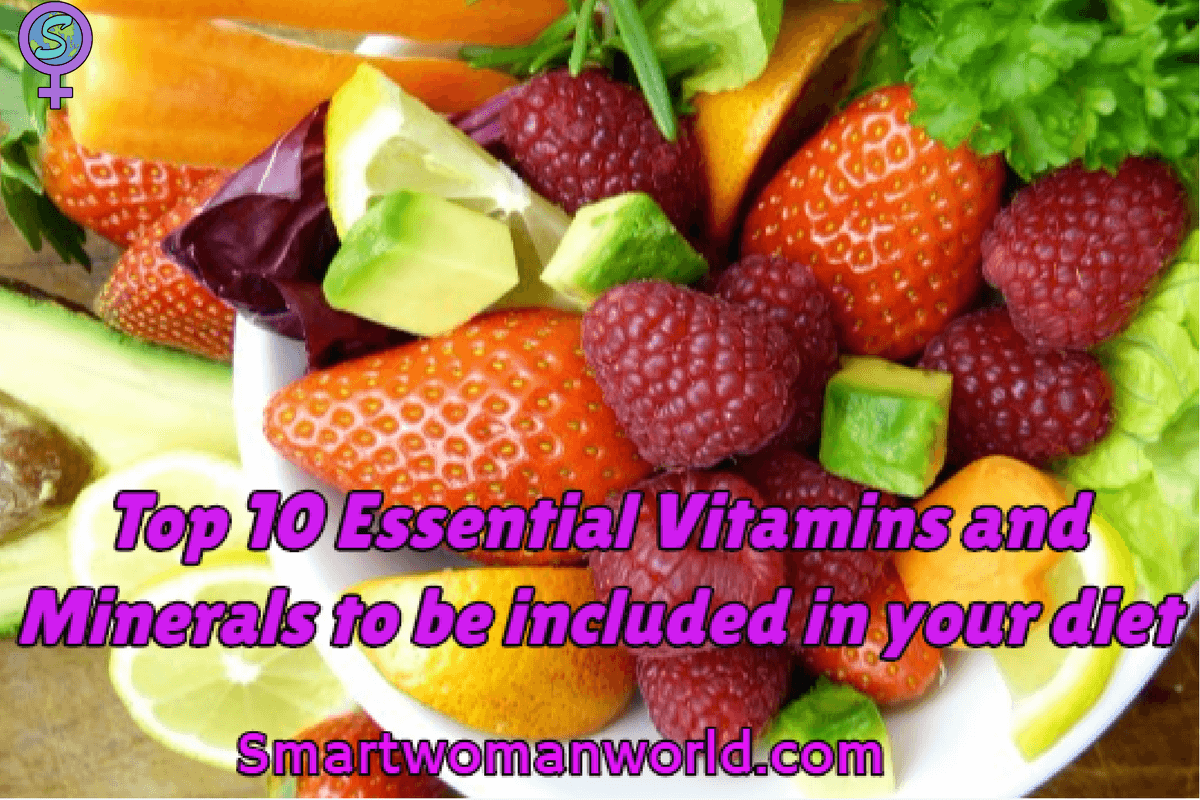 Top 10 Essential Vitamins And Minerals To Be Included In Your Diet