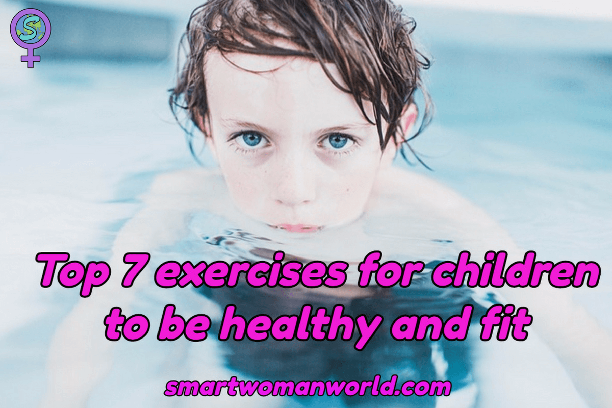 Top 7 Exercises For Children To Be Healthy And Fit