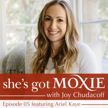 Ariel Kaye on She's Got Moxie with Joy Chudacoff