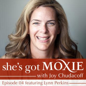 Lynn Perkins on She's Got Moxie with Joy Chudacoff