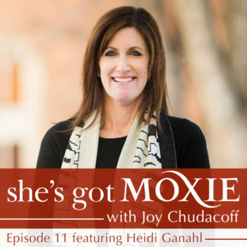 Heidi Ganahl on She's Got Moxie with Joy Chudacoff
