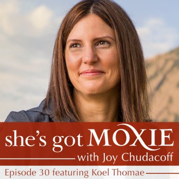 Koel Thomae on She's Got Moxie with Joy Chudacoff