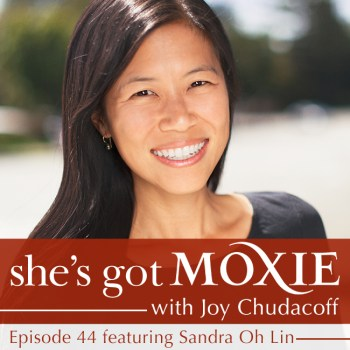 Sandra Oh Lin on She's Got Moxie with Joy Chudacoff