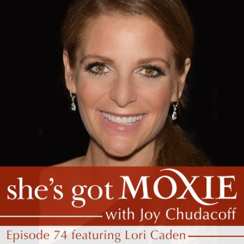 Lori Caden on She's Got Moxie with Joy Chudacoff