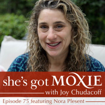 Nora Plesent on She's Got Moxie with Joy Chudacoff