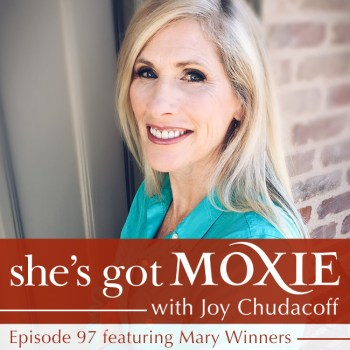 Mary Winners on She's Got Moxie with Joy Chudacoff