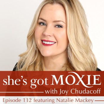 Natalie Mackey on She's Got Moxie with Joy Chudacoff